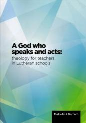 Dr Malcolm Bartsch - A God who speaks and acts: theology for teachers in Lutheran schools